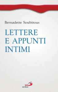 Foto Cover di Lettere e appunti intimi, Libro di Bernadette (santa) Soubirous, edito da San Paolo Edizioni