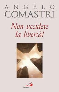 Libro Non uccidete la libertà! Angelo Comastri