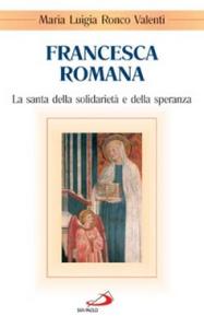Libro Francesca Romana. La santa della solidarietà e della speranza M. Luigia Valenti Ronco