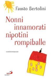 Foto Cover di Nonni innamorati, nipotini rompiballe, Libro di Fausto Bertolini, edito da San Paolo Edizioni