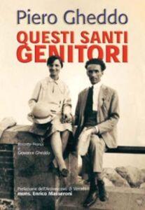 Libro Questi santi genitori. Rosetta Franzi e Giovanni Gheddo Piero Gheddo