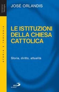 Libro Le istituzioni della Chiesa cattolica. Storia, diritto, attualità José Orlandis