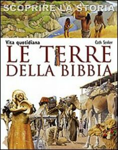Libro Le terre della Bibbia. Vita quotidiana. Scoprire la storia Cath Senker