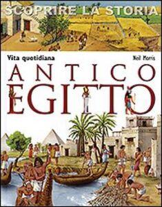 Libro Antico Egitto. Vita quotidiana. Scoprire la storia Neil Morris