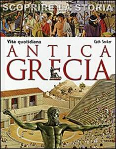 Antica Grecia. Vita quotidiana. Scoprire la storia