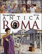 Antica Roma. Vita quotidiana. Scoprire la storia