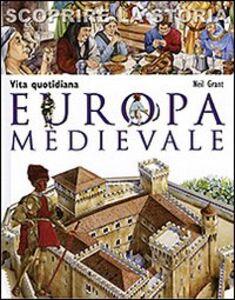 Foto Cover di Europa medievale. Vita quotidiana. Scoprire la storia, Libro di Neil Grant, edito da San Paolo Edizioni