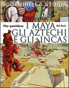 Foto Cover di I Maya, gli Aztechi e gli Incas. Vita quotidiana. Scoprire la storia, Libro di Neil Morris, edito da San Paolo Edizioni