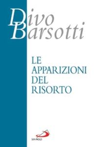 Libro Le apparizioni del risorto Divo Barsotti