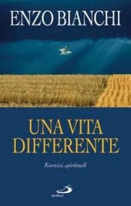 Libro Una vita differente. Esercizi spirituali predicati ai vescovi del Piemonte e dell'Abruzzo e Molise Enzo Bianchi