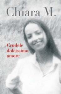 Libro Crudele dolcissimo amore Chiara M.