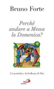 Perché andare a messa la domenica? L'eucaristia e la bellezza di Dio