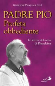 Profeta obbediente. Le lettere del santo di Pietrelcina