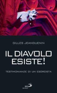 Libro Il diavolo esiste! Testimonianze di un esorcista Gilles Jeanguenin