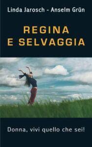 Libro Regina e selvaggia. Donna, vivi quello che sei! Linda Jarosch , Anselm Grün