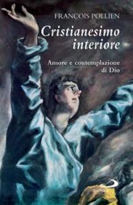 Libro Cristianesimo interiore. Amore e contemplazione di Dio François Pollien