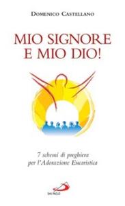 Libro Mio Signore e mio Dio! 7 schemi di preghiera per l'adorazione eucaristica Domenico Castellano