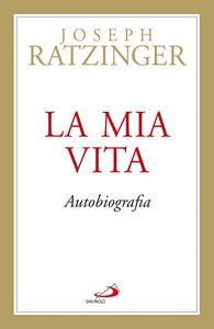 Foto Cover di La mia vita, Libro di Benedetto XVI (Joseph Ratzinger), edito da San Paolo Edizioni