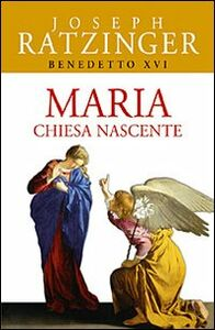 Foto Cover di Maria. Chiesa nascente, Libro di Benedetto XVI (Joseph Ratzinger), edito da San Paolo Edizioni