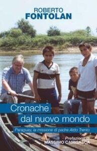 Libro Cronache dal nuovo mondo. Paraguay, la missione di padre Aldo Trento Roberto Fontolan