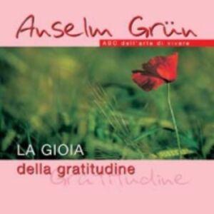 Libro La gioia della gratitudine. ABC dell'arte di vivere Anselm Grün