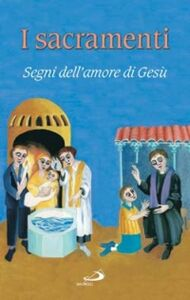Libro I sacramenti. Segni dell'amore di Gesù Gabriella Biader , Elisabetta Cagnolaro