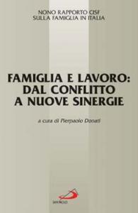 Libro Famiglia e lavoro: dal conflitto a nuove sinergie. 9° Rapporto Cisf sulla famiglia in Italia