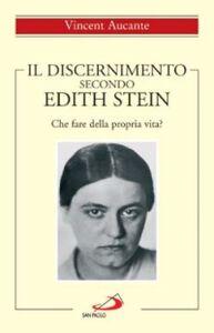 Libro Il discernimento secondo Edith Stein. Che fare della propria vita? Vincent Aucante
