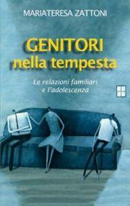 Libro Genitori nella tempesta. Le relazioni familiari e l'adolescenza Mariateresa Zattoni