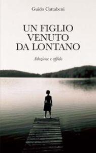 Foto Cover di Un figlio venuto da lontano. Adozione e affido, Libro di Guido Cattabeni, edito da San Paolo Edizioni