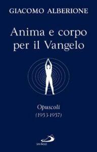 Libro Anima e corpo per il vangelo. Opuscoli (1953-1957) Giacomo Alberione
