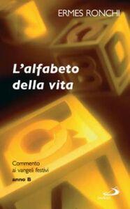 Foto Cover di L' alfabeto della vita. Commento ai vangeli festivi. Anno B, Libro di Ermes Ronchi, edito da San Paolo Edizioni