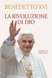Foto Cover di La rivoluzione di Dio, Libro di Benedetto XVI (Joseph Ratzinger), edito da San Paolo Edizioni