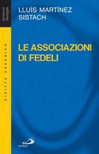 Libro Le associazioni di fedeli. Storia, diritto, attualità Lluís Martínez Sistach