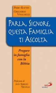 Libro Parla, Signore, questa famiglia ti ascolta. Pregare in famiglia con la Bibbia Piero Rattin , Gregorio Vivaldelli