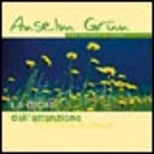 Libro La gioia dell'attenzione. ABC dell'arte di vivere Anselm Grün