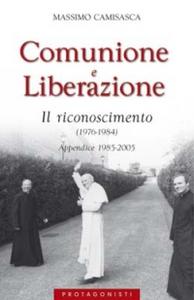 Libro Comunione e Liberazione 1976-1984. Il riconoscimento (1976-1984). Appendice 1985-2005 Massimo Camisasca