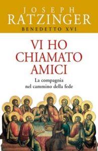 Foto Cover di Vi ho chiamato amici. La compagnia nel cammino della fede, Libro di Benedetto XVI (Joseph Ratzinger), edito da San Paolo Edizioni
