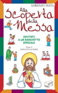 Libro Alla scoperta della messa. Invitati a un banchetto speciale Lorenzo Testa