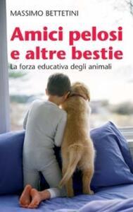 Libro Amici pelosi e altre bestie. La forza educativa degli animali Massimo Bettetini
