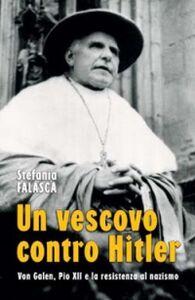 Foto Cover di Un vescovo contro Hitler. Von Galen, Pio XII e la resistenza al nazismo, Libro di Stefania Falasca, edito da San Paolo Edizioni