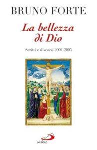 Foto Cover di La bellezza di Dio. Scritti e discorsi 2004-2005, Libro di Bruno Forte, edito da San Paolo Edizioni