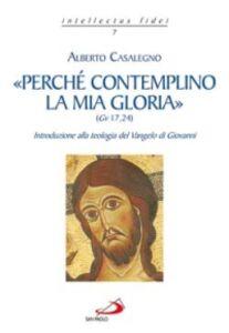 Libro «Perché contemplino la mia gloria» (Gv 17,24) Alberto Casalegno