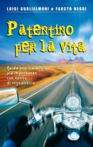 Libro Patentino per la vita. Guida per il viaggio più importante con tanto di segnaletica Luigi Guglielmoni , Fausto Negri