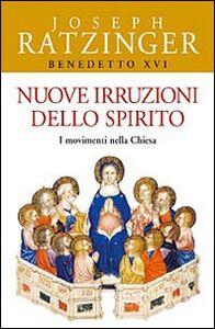 Libro Nuove irruzioni dello Spirito. I movimenti nella Chiesa Benedetto XVI (Joseph Ratzinger)