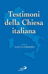 Libro Testimoni della Chiesa italiana. Dal novecento ai nostri giorni Elio Guerriero