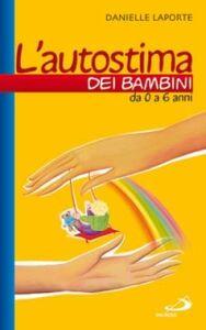 Libro L' autostima dei bambini. Da 0 a 6 anni Danielle Laporte