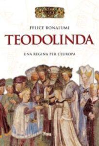 Foto Cover di Teodolinda. Una regina per l'Europa, Libro di Felice Bonalumi, edito da San Paolo Edizioni