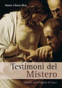 Libro Testimoni del mistero. Quadri sul Vangelo di Luca M. Gloria Riva