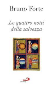 Libro Le quattro notti della salvezza Bruno Forte